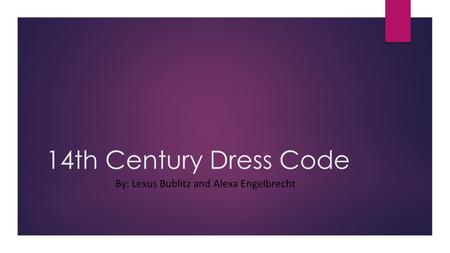 14th Century Dress Code By: Lexus Bublitz and Alexa Engelbrecht.