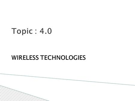 Topic : 4.0 WIRELESS TECHNOLOGIES.  Wireless networks utilize radio waves and/or microwaves to maintain communication channels between computers. Wireless.