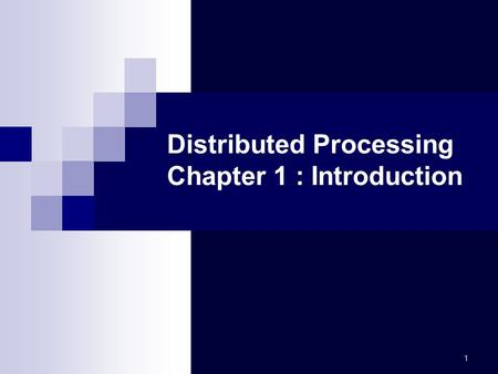 1 Distributed Processing Chapter 1 : Introduction.