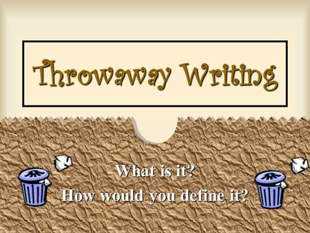 Throwaway Writing What is it? How would you define it?