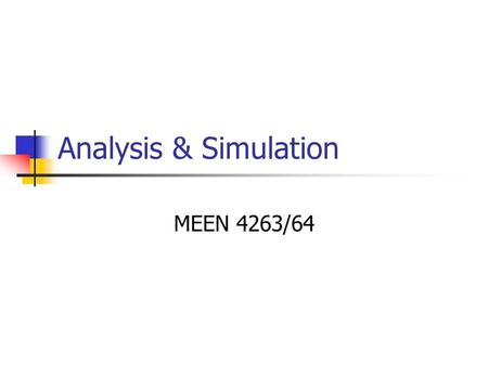 Analysis & Simulation MEEN 4263/64. Why Conduct Analyses? It's required Will the concept work? Feasibility? Component Sizing Material Selection Optimization.