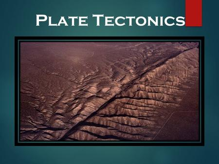 Plate Tectonics. The Theory of Plate Tectonics Plate Tectonics: Explains how large pieces of the Earth's outermost layer, called tectonic plates, move.