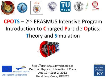 CPOTS – 2 nd ERASMUS Intensive Program Introduction to Charged Particle Optics: Theory and Simulation UCMUCM  Dept. of Physics,