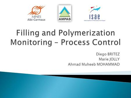 Diego BRITEZ Marie JOLLY Ahmad Muheeb MOHAMMAD. I. Monitoring Techniques  Flow Progression: Acoustic Sensors  Curing: Dielectric Analysis II. Control.