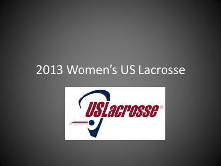 2013 Women's US Lacrosse. NCHSAA REGULATIONS Rule books mailed to the AD May begin Practice---Feb. 13 Date of first contest---Feb. 27 State Championships---May.