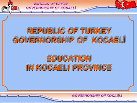 REPUBLIC OF TURKEY GOVERNORSHIP OF KOCAELİ EDUCATION IN KOCAELI PROVINCE REPUBLIC OF TURKEY GOVERNORSHIP OF KOCAELİ.