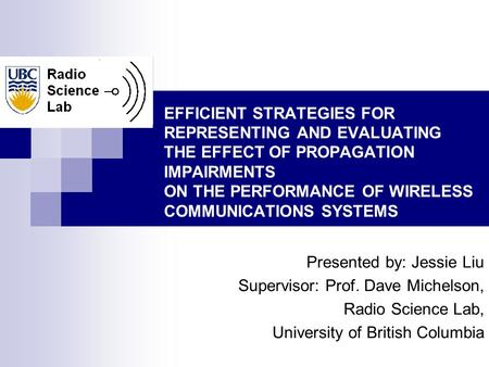 EFFICIENT STRATEGIES FOR REPRESENTING AND EVALUATING THE EFFECT OF PROPAGATION IMPAIRMENTS ON THE PERFORMANCE OF WIRELESS COMMUNICATIONS SYSTEMS Presented.