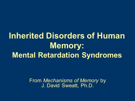 Inherited Disorders of Human Memory: Mental Retardation Syndromes From Mechanisms of Memory by J. David Sweatt, Ph.D.