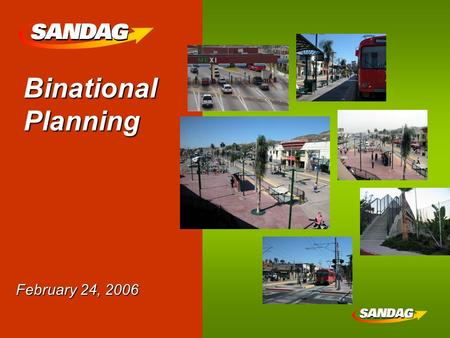 Binational Planning February 24, 2006. SANDAG's Structure SANDAG is an association of 19 local governments within the San Diego RegionSANDAG is an association.