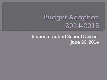 Ramona Unified School District June 26, 2014 1.  Highlights of this budget include: Lowering of class sizes K-3 in concert with the Ramona Teachers Association.