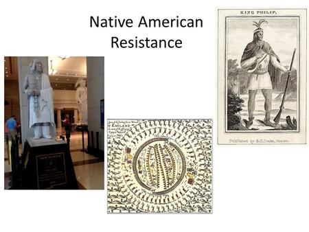 Native American Resistance. What were important aspects of the relationship between Native Americans and Colonists?