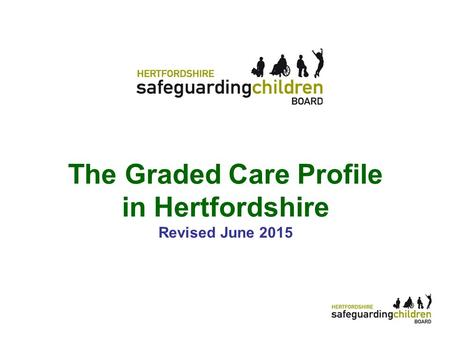 1 The Graded Care Profile in Hertfordshire Revised June 2015.