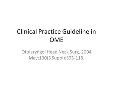 Clinical Practice Guideline in OME Otolaryngol Head Neck Surg. 2004 May;130(5 Suppl):S95-118.