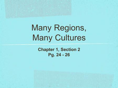 Many Regions, Many Cultures Chapter 1, Section 2 Pg. 24 - 26.