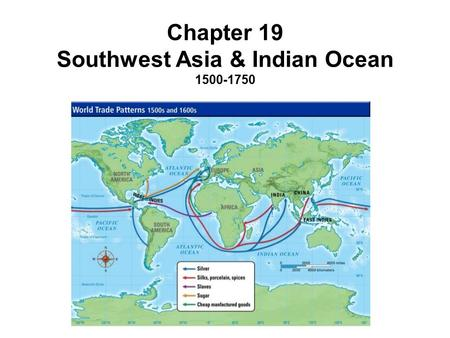 Chapter 19 Southwest Asia & Indian Ocean 1500-1750.