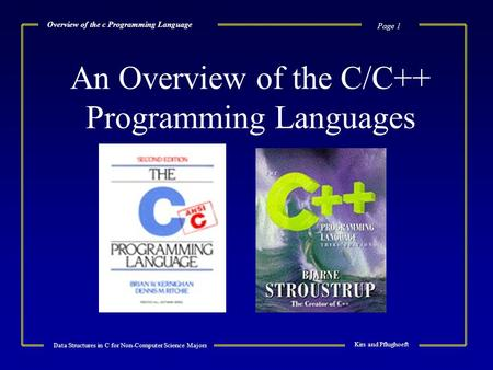 Page 1 Data Structures in C for Non-<strong>Computer</strong> Science Majors Kirs and Pflughoeft Overview of the c Programming <strong>Language</strong> An Overview of the C/C++ Programming.