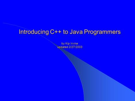 Introducing C++ to Java Programmers by Kip Irvine updated 2/27/2003.