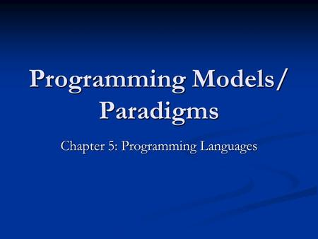 Programming Models/ Paradigms Chapter 5: Programming Languages.