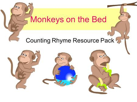 Monkeys on the Bed Counting Rhyme Resource Pack. Five little monkeys jumping on the bed One fell off and bumped his head Mother called the doctor and.