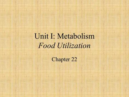 Unit I: Metabolism Food Utilization