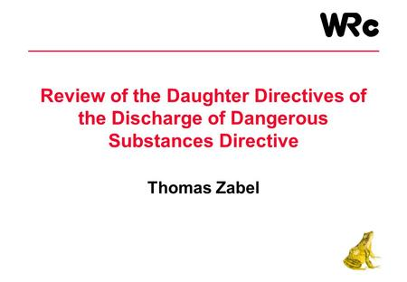 Review of the Daughter Directives of the Discharge of Dangerous Substances Directive Thomas Zabel.