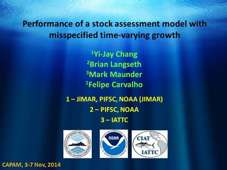 1 Yi-Jay Chang 2 Brian Langseth 3 Mark Maunder 1 Felipe Carvalho Performance of a stock assessment model with misspecified time-varying growth 1 – JIMAR,