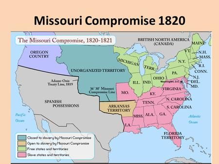Missouri Compromise 1820. Missouri Compromise Missouri tried to enter as slave state, this would upset the 11-11 balance in Senate Missouri entered Union.