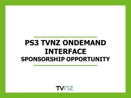 PS3 TVNZ ONDEMAND INTERFACE SPONSORSHIP OPPORTUNITY.