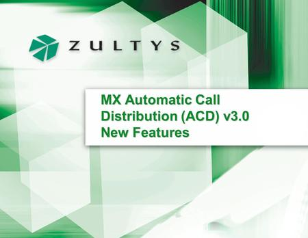 MX Automatic Call Distribution (ACD) v3.0 New Features.