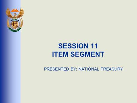 SESSION 11 ITEM SEGMENT PRESENTED BY: NATIONAL TREASURY.