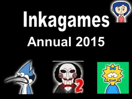 Annual 2015. Introduction Welcome to the first Inkagames Annual. We will be reviewing this year's new games, remembering older games and having a right.
