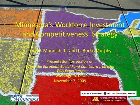 Minnesota's Workforce Investment and Competitiveness Strategy Lee W. Munnich, Jr. and L. Burke Murphy Presentation for session on What the European Social.