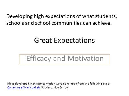 Great Expectations Efficacy and Motivation Developing high expectations of what students, schools and school communities can achieve. Ideas developed in.