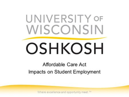 Where excellence and opportunity meet.™ Affordable Care Act Impacts on Student Employment.
