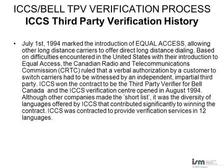 ICCS/BELL TPV VERIFICATION PROCESS ICCS Third Party Verification History July 1st, 1994 marked the introduction of EQUAL ACCESS, allowing other long distance.