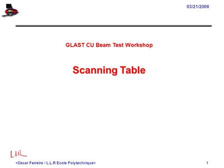 1 03/21/2006 GLAST CU Beam Test Workshop Scanning Table.