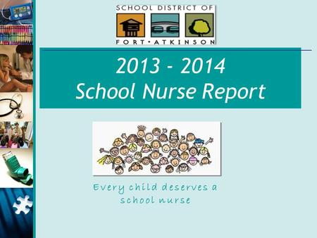 2013 - 2014 School Nurse Report Every child deserves a school nurse.