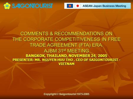 COMMENTS & RECOMMENDATIONS ON THE CORPORATE COMPETITIVENESS IN FREE TRADE AGREEMENT (FTA) ERA. AJBM 31 st MEETING BANGKOK, THAILAND, NOVEMBER 24, 2005.