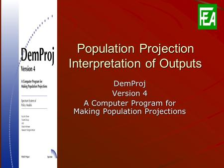Population Projection Interpretation of Outputs DemProj Version 4 A Computer Program for Making Population Projections.