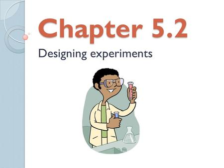 Chapter 5.2 Designing experiments. Terminology The individuals on which the experiment is done are the experiment units. When the units are human beings.
