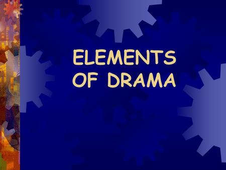 ELEMENTS OF DRAMA DRAMA  A story written to be performed by actors in front of an audience.