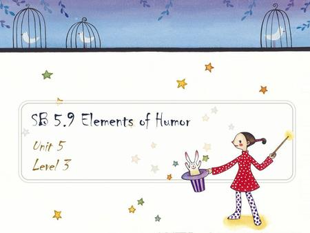 SB 5.9 Elements of Humor Unit 5 Level 3. To identify specific elements of comedyTo define and apply knowledge of humorous elements Purpose.