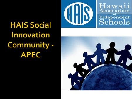 HAIS Social Innovation Community - APEC. APEC is the premier Asia-Pacific economic forum. Our primary goal is to support sustainable economic growth.