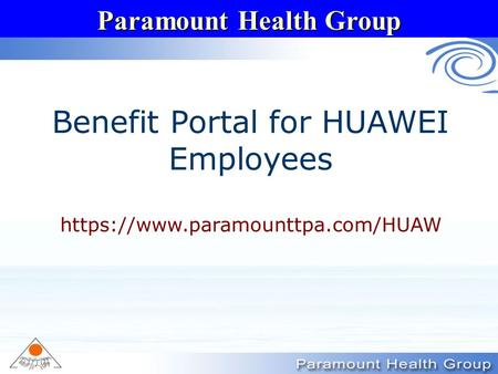 Paramount Health Group Benefit Portal for HUAWEI Employees https://www.paramounttpa.com/HUAW.