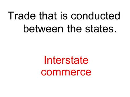 Trade that is conducted between the states. Interstate commerce.