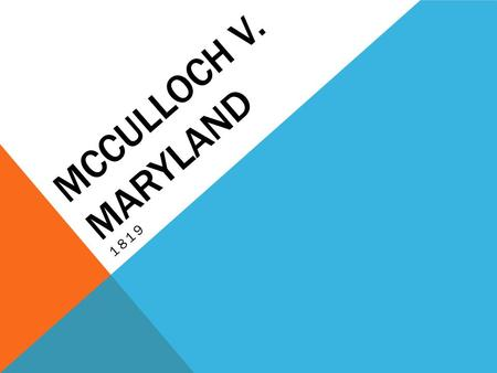 a case study of mcculloch and maryland in 1819 Pbs learningmedia lesson plan for social studies for 9-12 what did the court decide in the case of mcculloch v maryland what reasons did the court give for its decision 3 play mcculloch v maryland (1819) you may choose to play the clip multiple times for student understanding 4 ask students to discuss the.