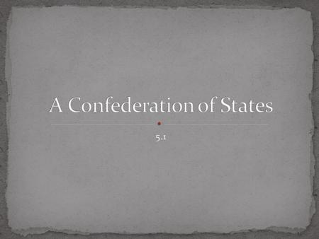 5.1. Explain how the states' new constitutions reflected republican ideals. Describe the structure sand powers of the national government under the Articles.