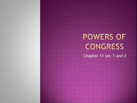 Chapter 11 sec 1 and 2.  The Constitution places many restrictions on Congress. Large areas of power are denied to Congress because of what the Constitution.