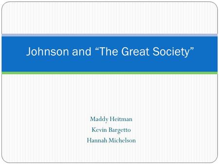 "Maddy Heitman Kevin Bargetto Hannah Michelson Johnson and ""The Great Society"""