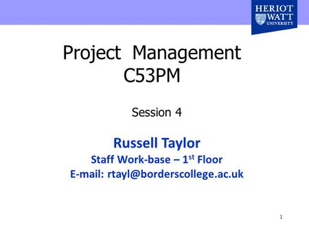 1 Project Management C53PM Session 4 Russell Taylor Staff Work-base – 1 st Floor